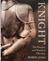 Knight The Warrior and World of Chivalry By; Robert Jones